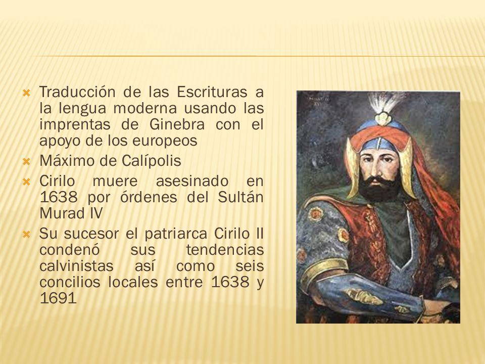 Traducción de las Escrituras a la lengua moderna usando las imprentas de Ginebra con el apoyo de los europeos Máximo de Calípolis Cirilo muere asesina