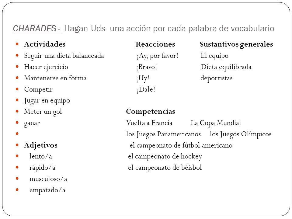 CHARADES - Hagan Uds. una acción por cada palabra de vocabulario Actividades Reacciones Sustantivos generales Seguir una dieta balanceada ¡Ay, por fav