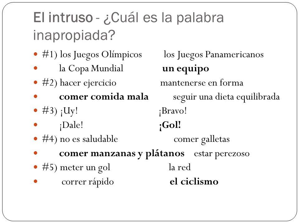 El intruso - ¿Cuál es la palabra inapropiada? #1) los Juegos Olímpicos los Juegos Panamericanos la Copa Mundial un equipo #2) hacer ejercicio mantener