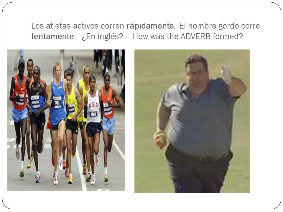 Los atletas activos corren rápidamente. El hombre gordo corre lentamente. ¿En inglés? – How was the ADVERB formed?
