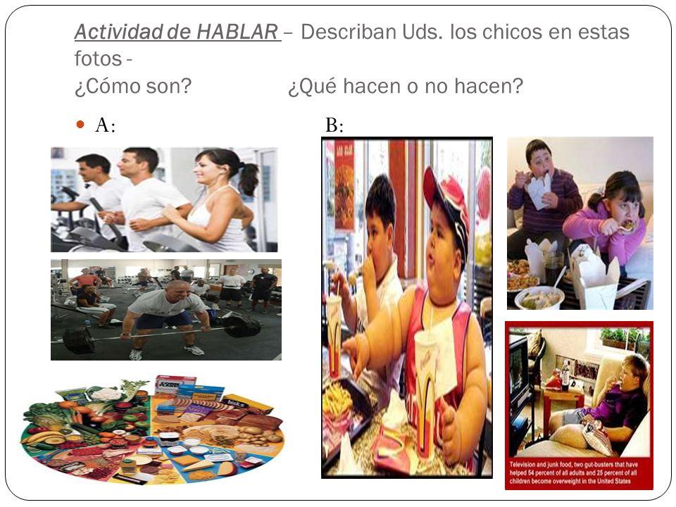 Actividad de HABLAR – Describan Uds. los chicos en estas fotos - ¿Cómo son? ¿Qué hacen o no hacen? A: B: