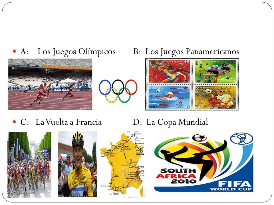 A: Los Juegos Olímpicos B: Los Juegos Panamericanos C: La Vuelta a Francia D: La Copa Mundial