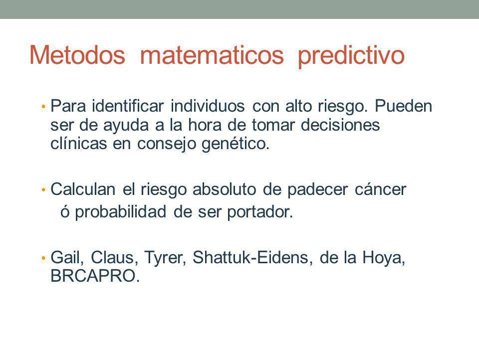 Metodos matematicos predictivo Para identificar individuos con alto riesgo. Pueden ser de ayuda a la hora de tomar decisiones clínicas en consejo gené