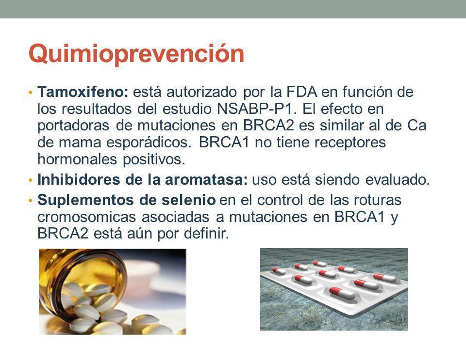 Quimioprevención Tamoxifeno: está autorizado por la FDA en función de los resultados del estudio NSABP-P1. El efecto en portadoras de mutaciones en BR