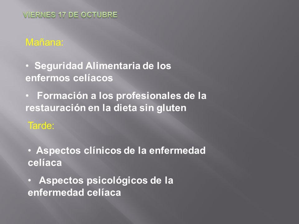 Mañana: Seguridad Alimentaria de los enfermos celíacos Formación a los profesionales de la restauración en la dieta sin gluten Tarde: Aspectos clínicos de la enfermedad celíaca Aspectos psicológicos de la enfermedad celíaca