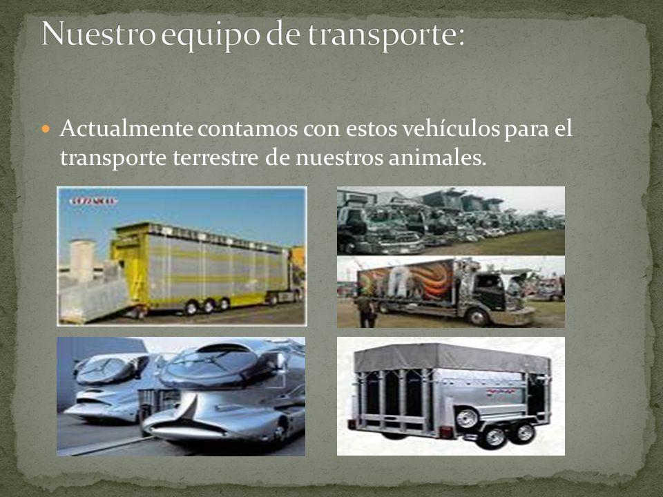 Actualmente contamos con estos vehículos para el transporte terrestre de nuestros animales.