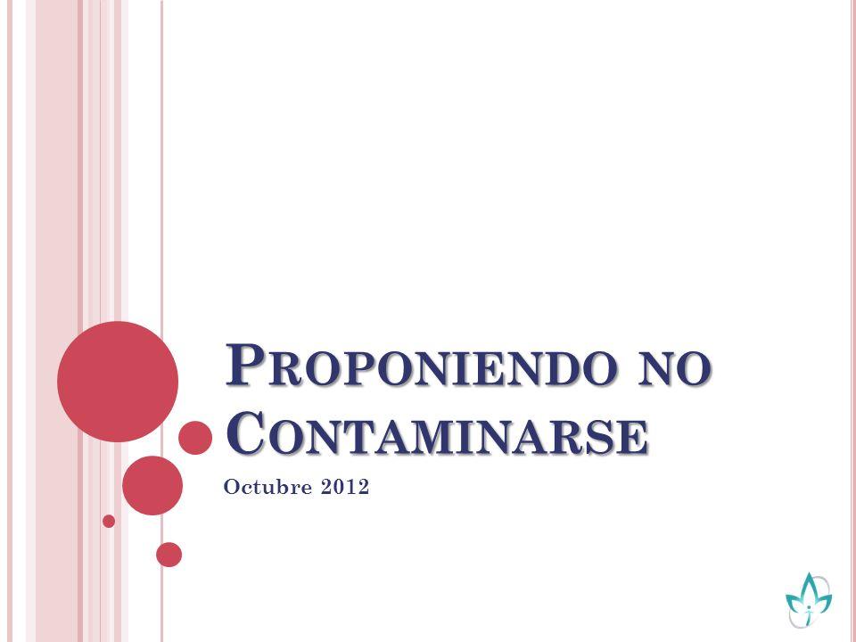 P ROPONIENDO NO C ONTAMINARSE Octubre 2012