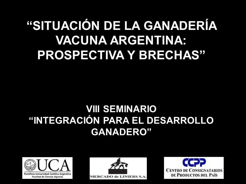 SITUACIÓN DE LA GANADERÍA VACUNA ARGENTINA: PROSPECTIVA Y BRECHAS VIII SEMINARIO INTEGRACIÓN PARA EL DESARROLLO GANADERO