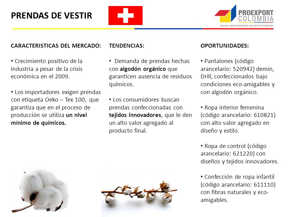 PRENDAS DE VESTIR CARACTERISTICAS DEL MERCADO: Crecimiento positivo de la industria a pesar de la crisis económica en el 2009. Los importadores exigen