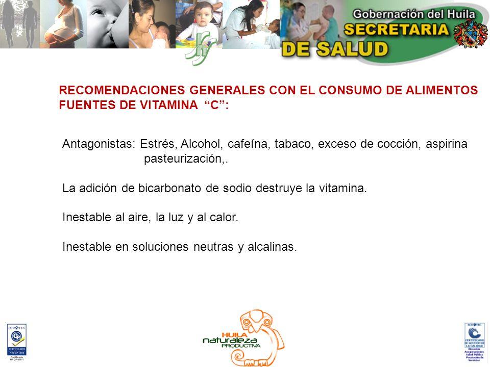 RECOMENDACIONES GENERALES CON EL CONSUMO DE ALIMENTOS FUENTES DE VITAMINA C: Antagonistas: Estrés, Alcohol, cafeína, tabaco, exceso de cocción, aspiri