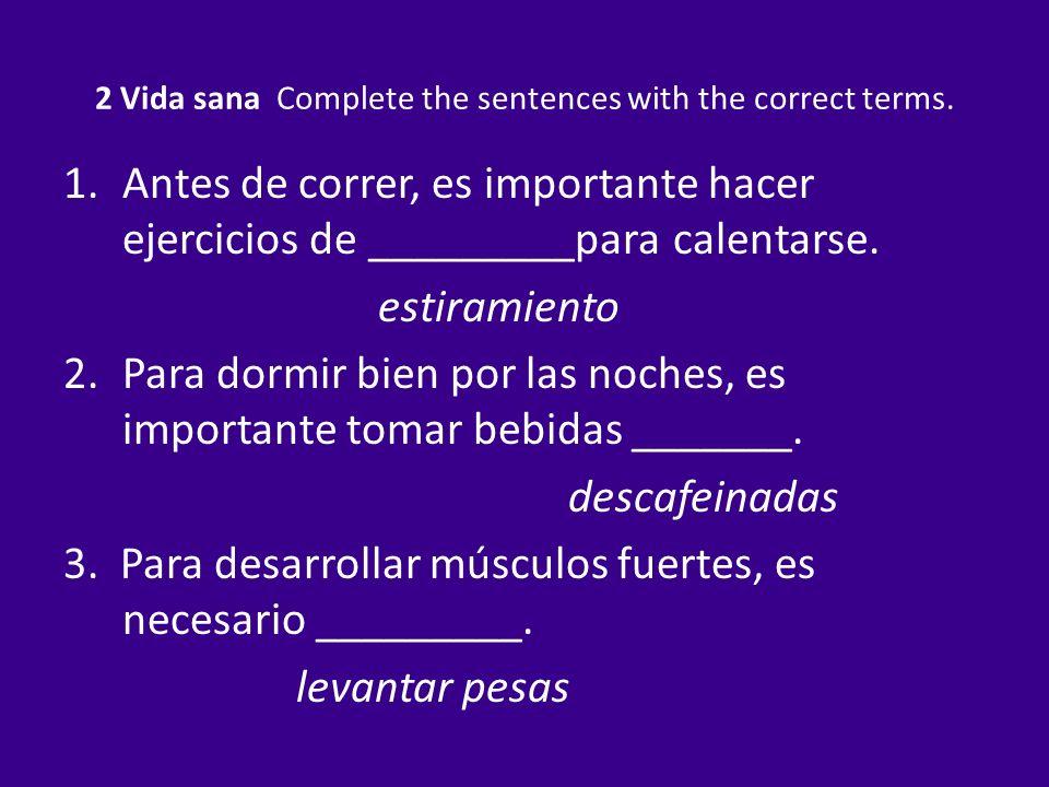 2 Vida sana Complete the sentences with the correct terms. 1.Antes de correr, es importante hacer ejercicios de _________para calentarse. estiramiento