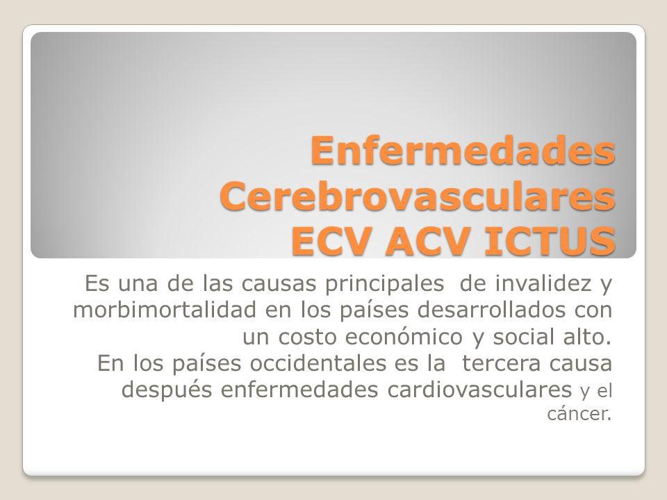 Enfermedades Cerebrovasculares ECV ACV ICTUS Es una de las causas principales de invalidez y morbimortalidad en los países desarrollados con un costo