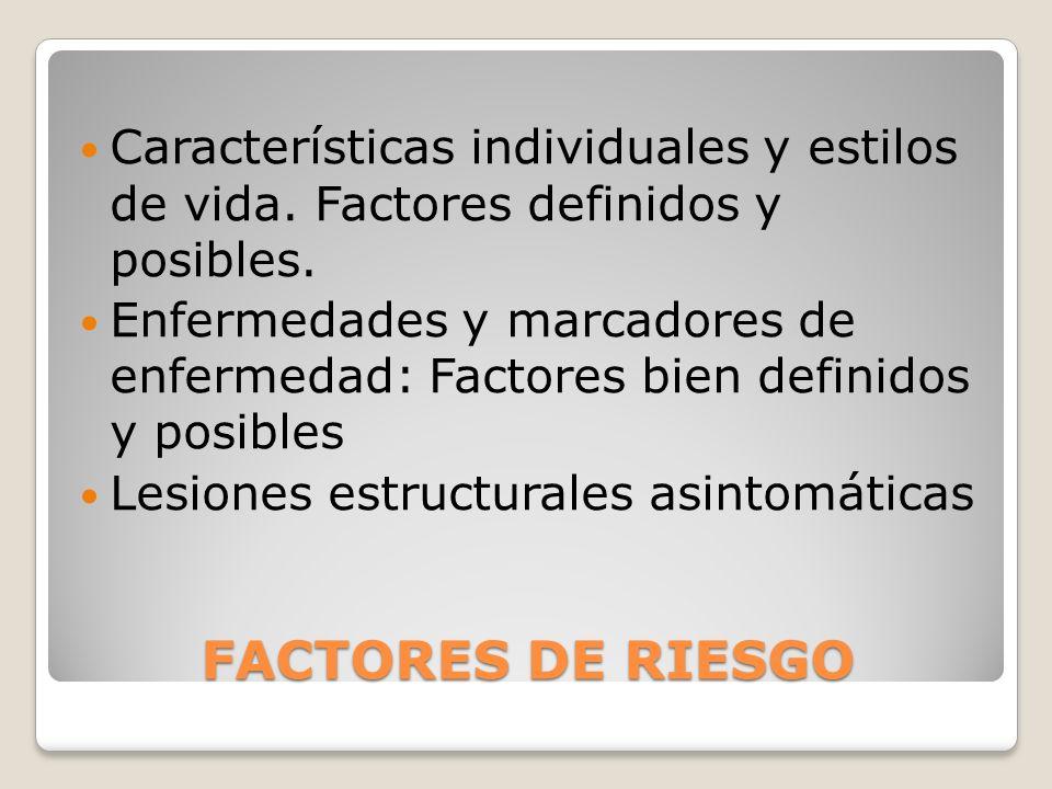 FACTORES DE RIESGO Características individuales y estilos de vida. Factores definidos y posibles. Enfermedades y marcadores de enfermedad: Factores bi