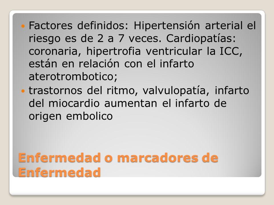 Enfermedad o marcadores de Enfermedad Factores definidos: Hipertensión arterial el riesgo es de 2 a 7 veces. Cardiopatías: coronaria, hipertrofia vent