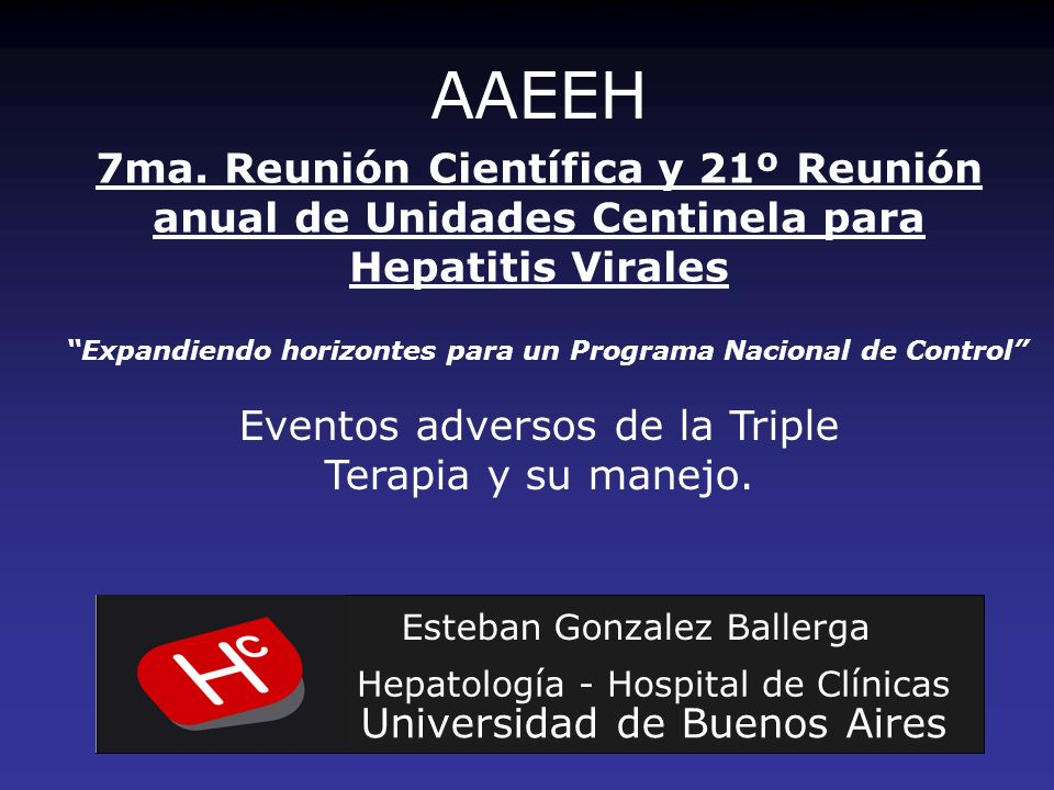 Eventos adversos de la Triple Terapia y su manejo. Esteban Gonzalez Ballerga Hepatología - Hospital de Clínicas Universidad de Buenos Aires 7ma. Reuni