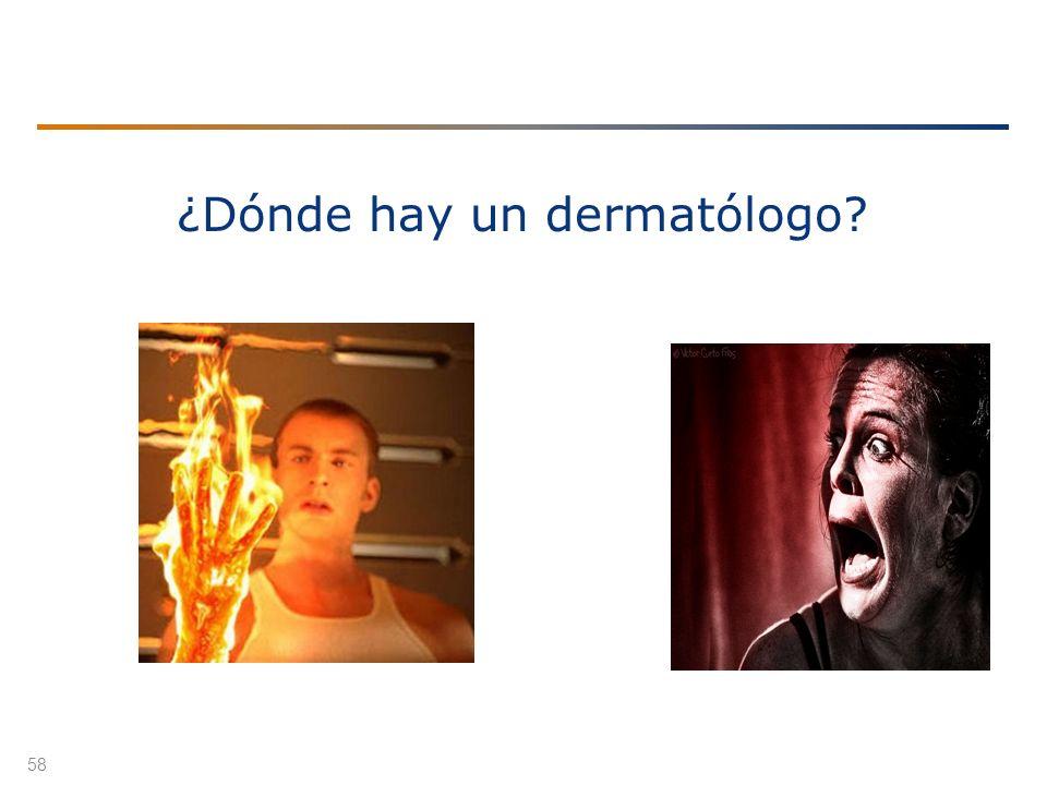 58 ¿Dónde hay un dermatólogo?