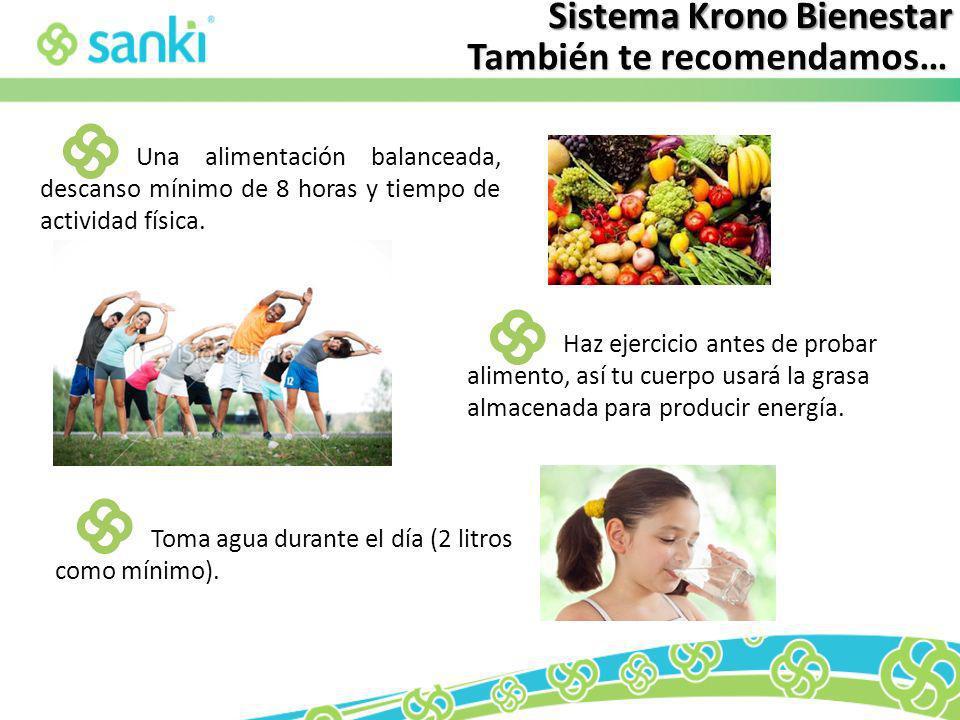 Sistema Krono Bienestar También te recomendamos… Una alimentación balanceada, descanso mínimo de 8 horas y tiempo de actividad física. Haz ejercicio a