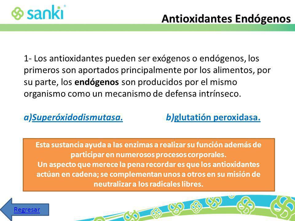1- Los antioxidantes pueden ser exógenos o endógenos, los primeros son aportados principalmente por los alimentos, por su parte, los endógenos son pro