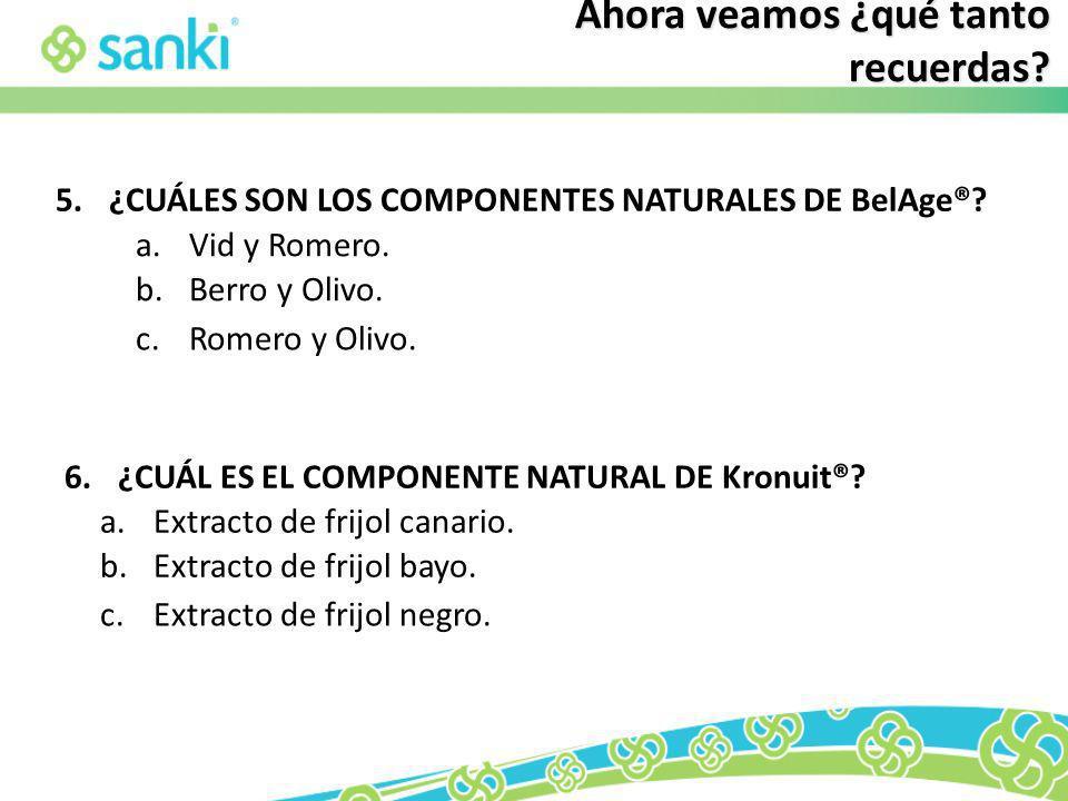 c.Romero y Olivo. 5.¿CUÁLES SON LOS COMPONENTES NATURALES DE BelAge®? a.Vid y Romero. b.Berro y Olivo. 6.¿CUÁL ES EL COMPONENTE NATURAL DE Kronuit®? a