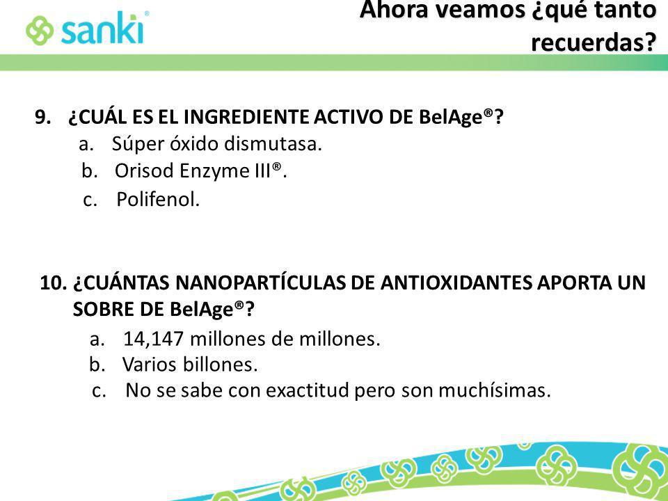 c.Polifenol. c.No se sabe con exactitud pero son muchísimas. 9.¿CUÁL ES EL INGREDIENTE ACTIVO DE BelAge®? a.Súper óxido dismutasa. b.Orisod Enzyme III