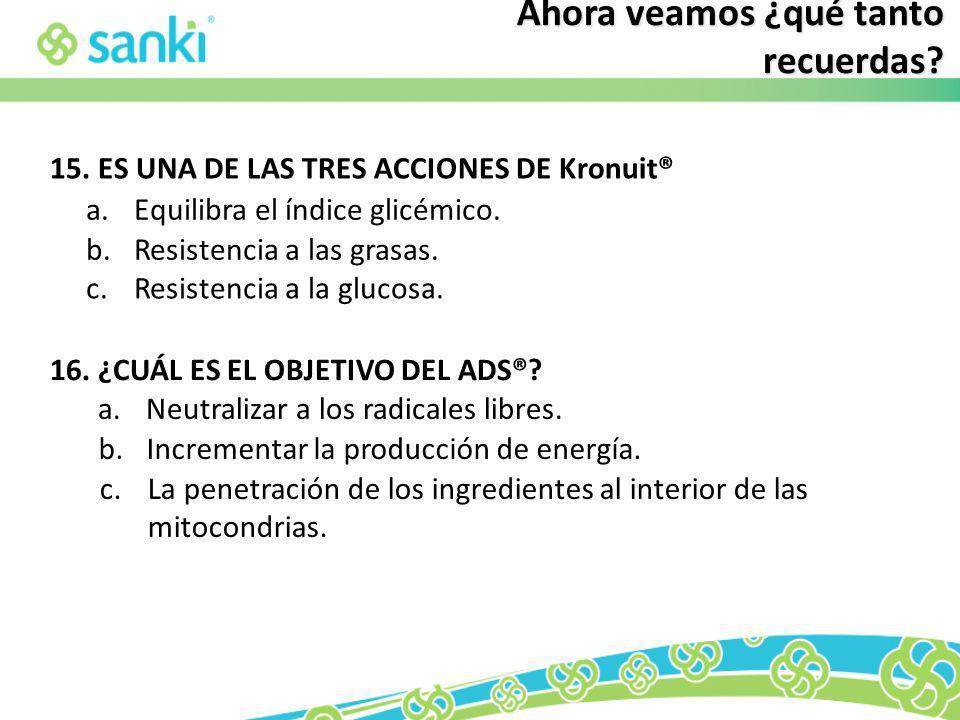 b.Incrementar la producción de energía. 15.ES UNA DE LAS TRES ACCIONES DE Kronuit® a.Equilibra el índice glicémico. b.Resistencia a las grasas. c.Resi