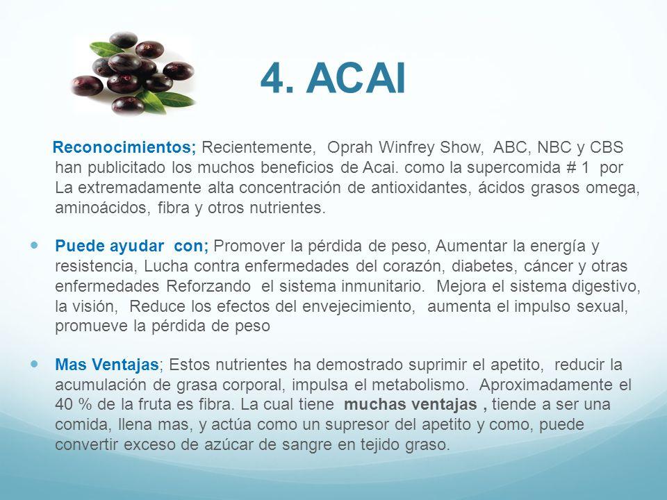 Reconocimientos; Recientemente, Oprah Winfrey Show, ABC, NBC y CBS han publicitado los muchos beneficios de Acai. como la supercomida # 1 por La extre