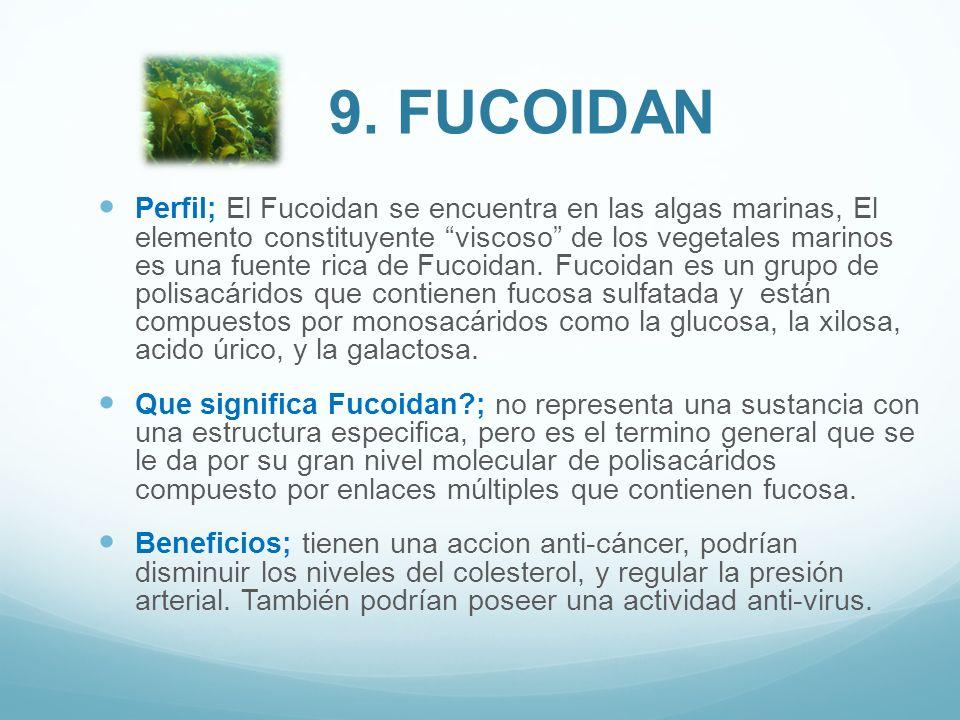 Perfil; El Fucoidan se encuentra en las algas marinas, El elemento constituyente viscoso de los vegetales marinos es una fuente rica de Fucoidan. Fuco
