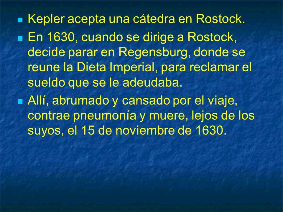 Kepler acepta una cátedra en Rostock. En 1630, cuando se dirige a Rostock, decide parar en Regensburg, donde se reune la Dieta Imperial, para reclamar