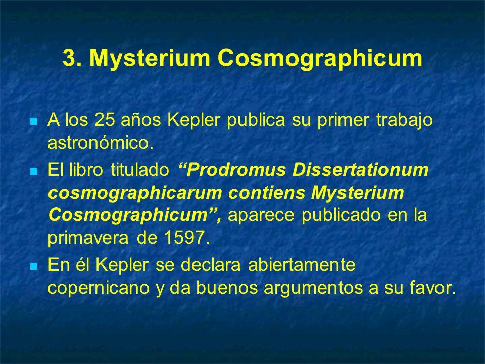 3. Mysterium Cosmographicum A los 25 años Kepler publica su primer trabajo astronómico. El libro titulado Prodromus Dissertationum cosmographicarum co