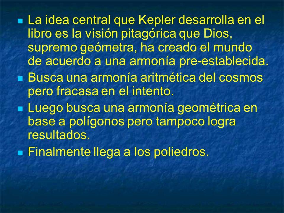La idea central que Kepler desarrolla en el libro es la visión pitagórica que Dios, supremo geómetra, ha creado el mundo de acuerdo a una armonía pre-