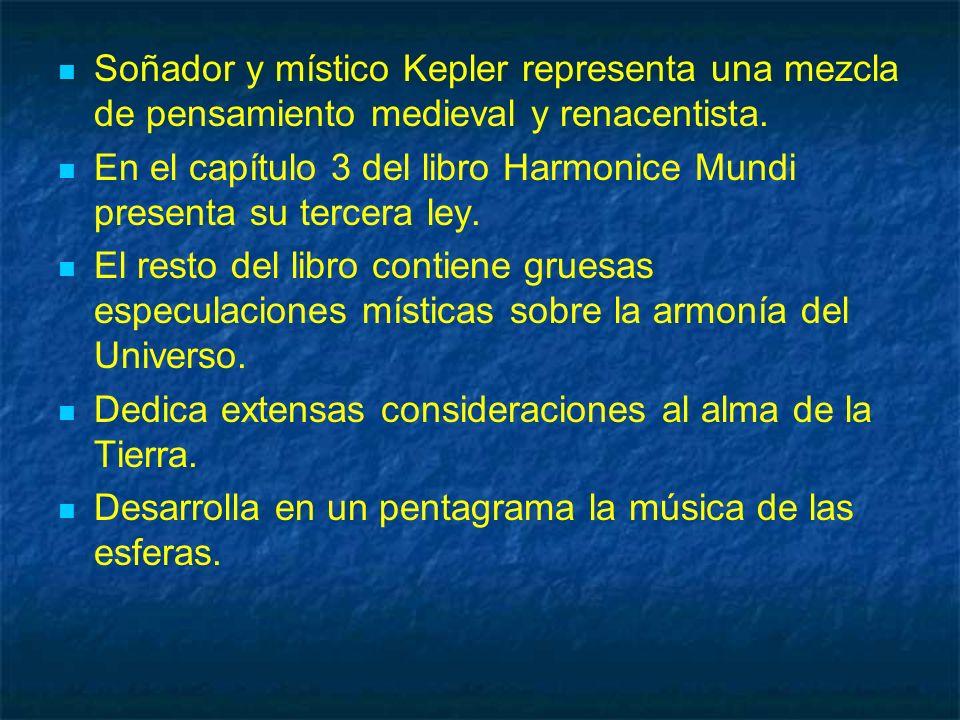 Soñador y místico Kepler representa una mezcla de pensamiento medieval y renacentista. En el capítulo 3 del libro Harmonice Mundi presenta su tercera