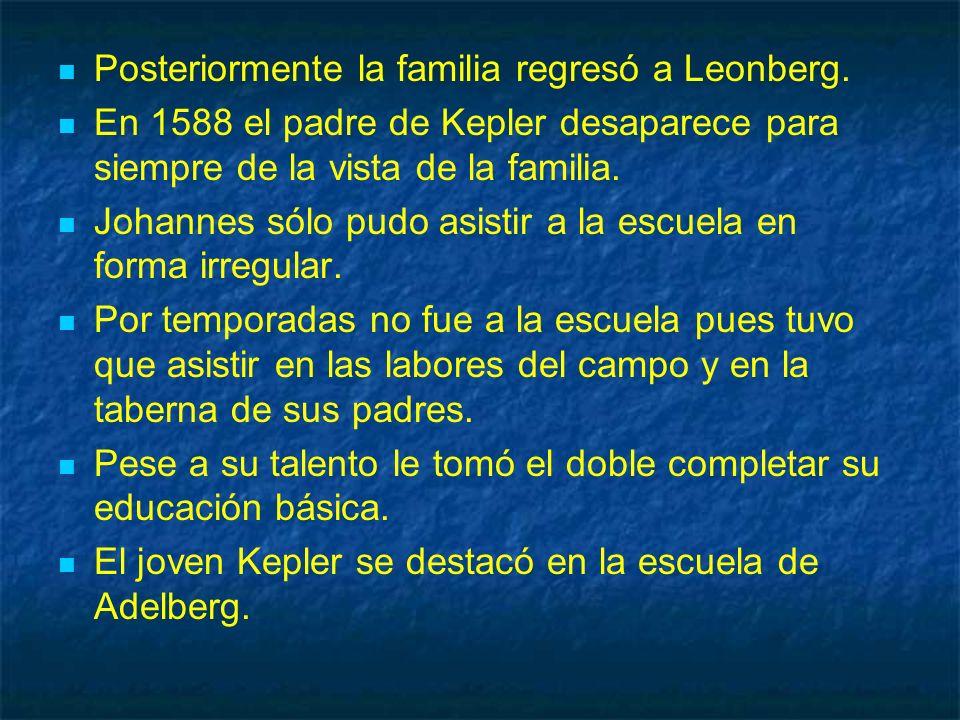 Posteriormente la familia regresó a Leonberg. En 1588 el padre de Kepler desaparece para siempre de la vista de la familia. Johannes sólo pudo asistir