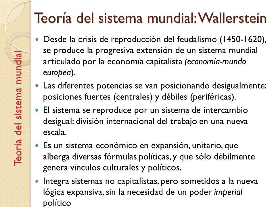 Teoría del sistema mundial: Wallerstein Desde la crisis de reproducción del feudalismo (1450-1620), se produce la progresiva extensión de un sistema m