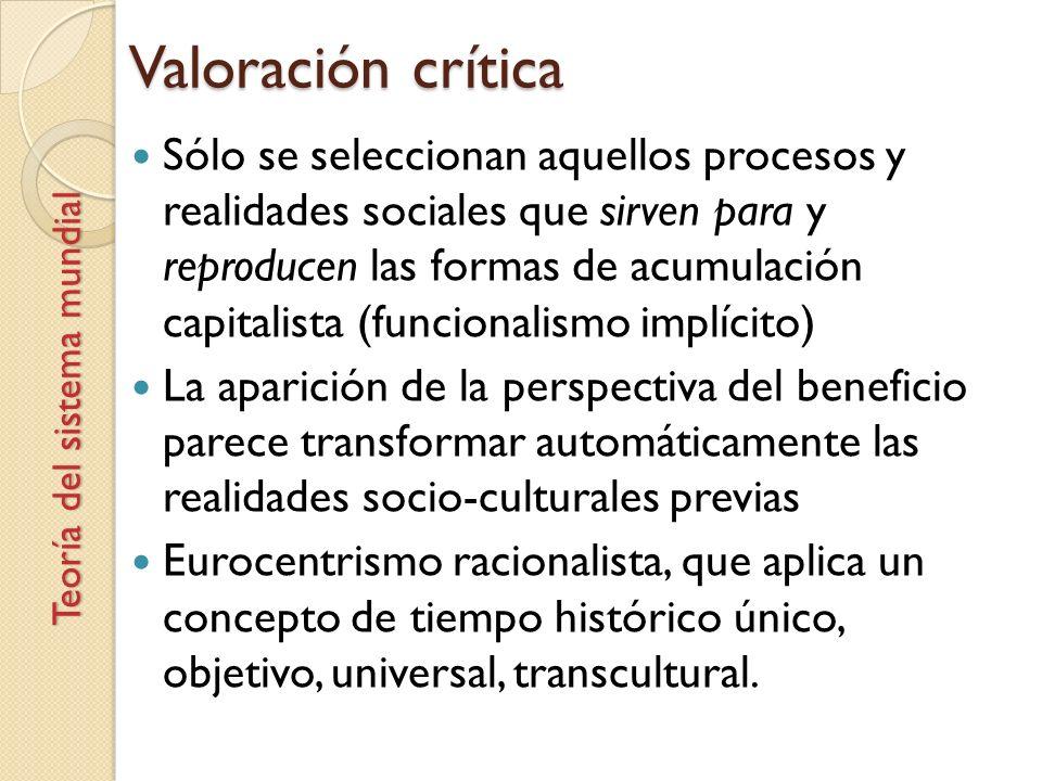 Valoración crítica Sólo se seleccionan aquellos procesos y realidades sociales que sirven para y reproducen las formas de acumulación capitalista (fun