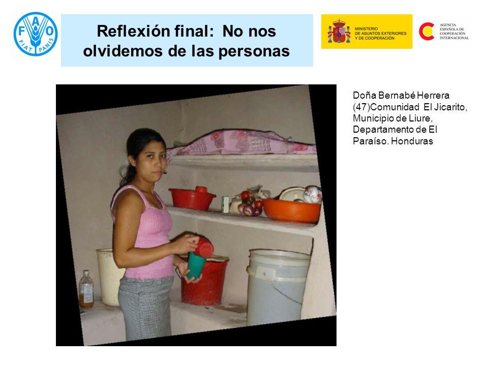 Reflexión final: No nos olvidemos de las personas Doña Bernabé Herrera (47)Comunidad El Jicarito, Municipio de Liure, Departamento de El Paraíso. Hond