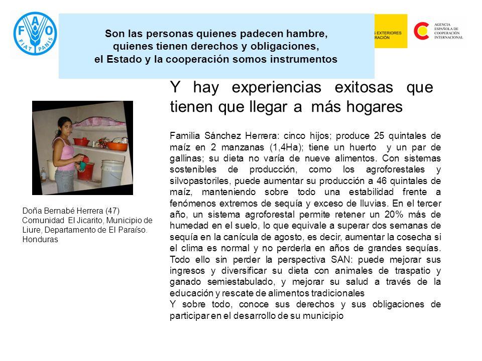 Son las personas quienes padecen hambre, quienes tienen derechos y obligaciones, el Estado y la cooperación somos instrumentos Doña Bernabé Herrera (47) Comunidad El Jicarito, Municipio de Liure, Departamento de El Paraíso.