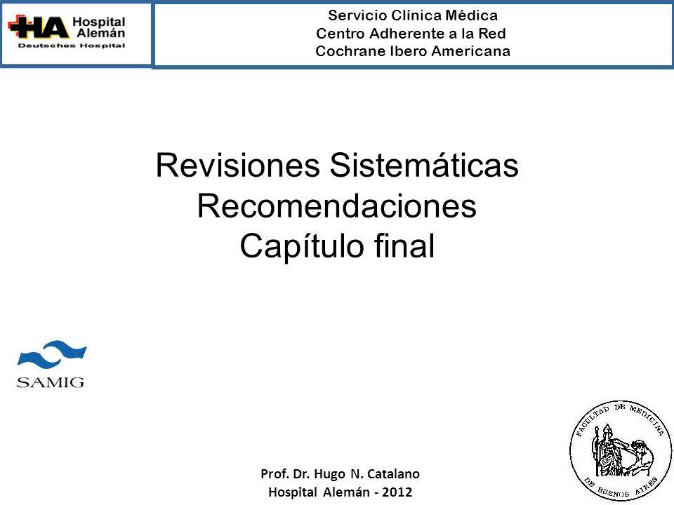 Revisiones Sistemáticas Recomendaciones Capítulo final Servicio Clínica Médica Centro Adherente a la Red Cochrane Ibero Americana Prof. Dr. Hugo N. Ca