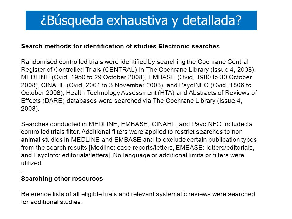 ¿Búsqueda exhaustiva y detallada? Search methods for identification of studies Electronic searches Randomised controlled trials were identified by sea