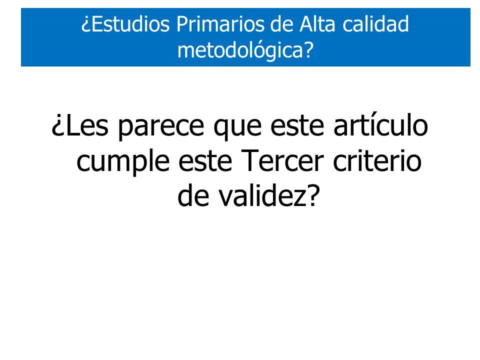¿Les parece que este artículo cumple este Tercer criterio de validez? ¿Estudios Primarios de Alta calidad metodológica?