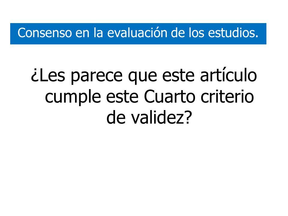 ¿Les parece que este artículo cumple este Cuarto criterio de validez? Consenso en la evaluación de los estudios.