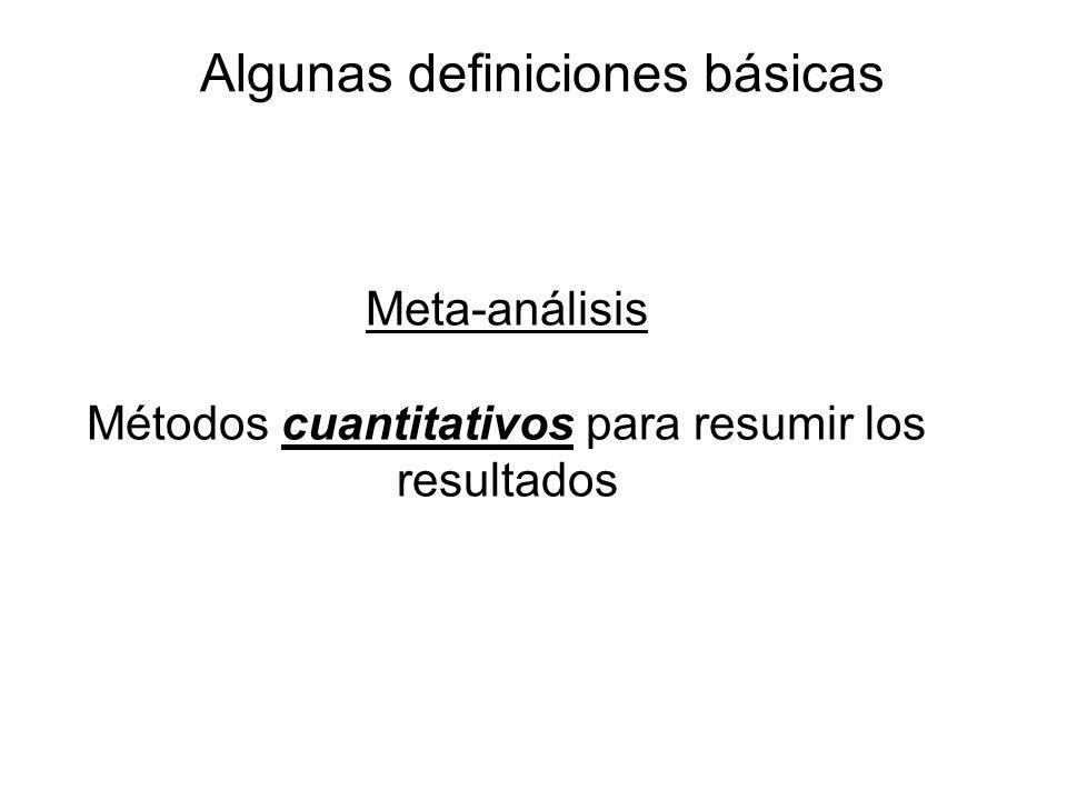 Algunas definiciones básicas Meta-análisis Métodos cuantitativos para resumir los resultados