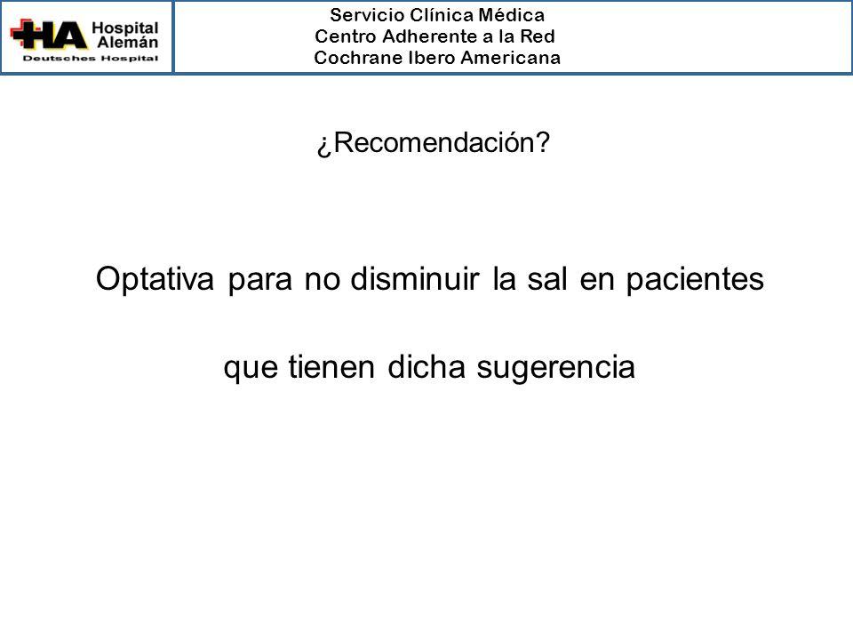 Servicio Clínica Médica Centro Adherente a la Red Cochrane Ibero Americana Optativa para no disminuir la sal en pacientes que tienen dicha sugerencia ¿Recomendación