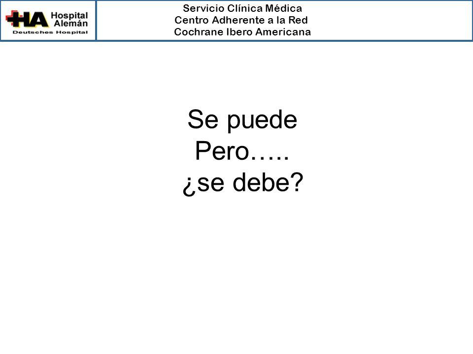 Servicio Clínica Médica Centro Adherente a la Red Cochrane Ibero Americana Se puede Pero….. ¿se debe?