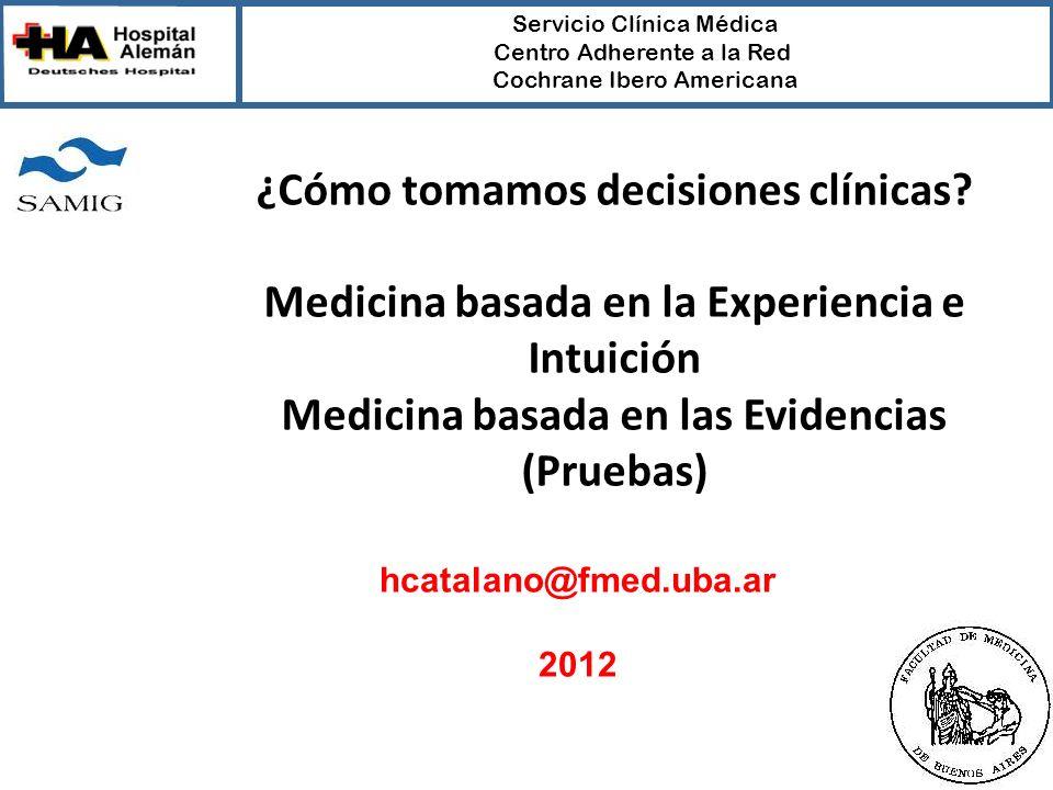 Servicio Clínica Médica Centro Adherente a la Red Cochrane Ibero Americana ¿Cómo tomamos decisiones clínicas? Medicina basada en la Experiencia e Intu