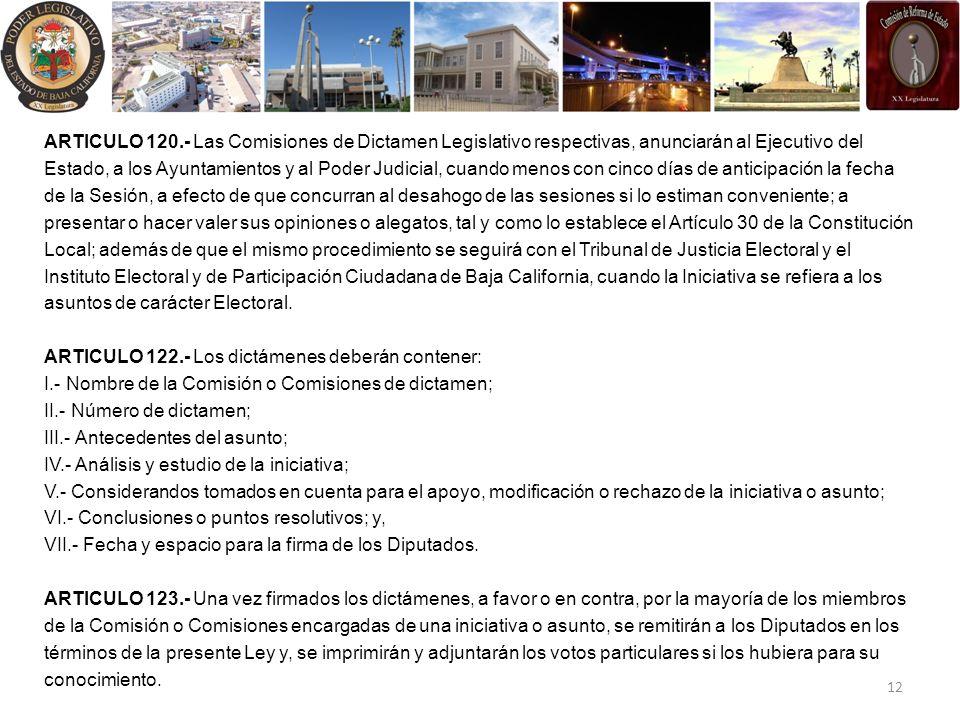 ARTICULO 120.- Las Comisiones de Dictamen Legislativo respectivas, anunciarán al Ejecutivo del Estado, a los Ayuntamientos y al Poder Judicial, cuando