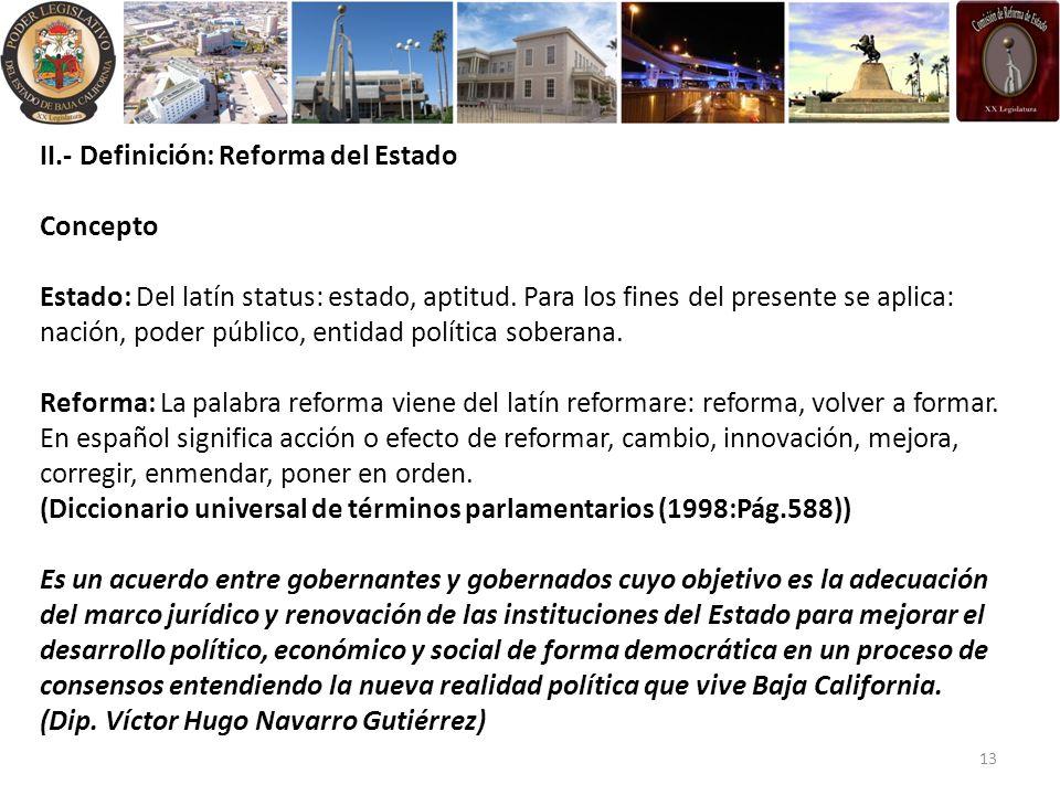 II.- Definición: Reforma del Estado Concepto Estado: Del latín status: estado, aptitud. Para los fines del presente se aplica: nación, poder público,