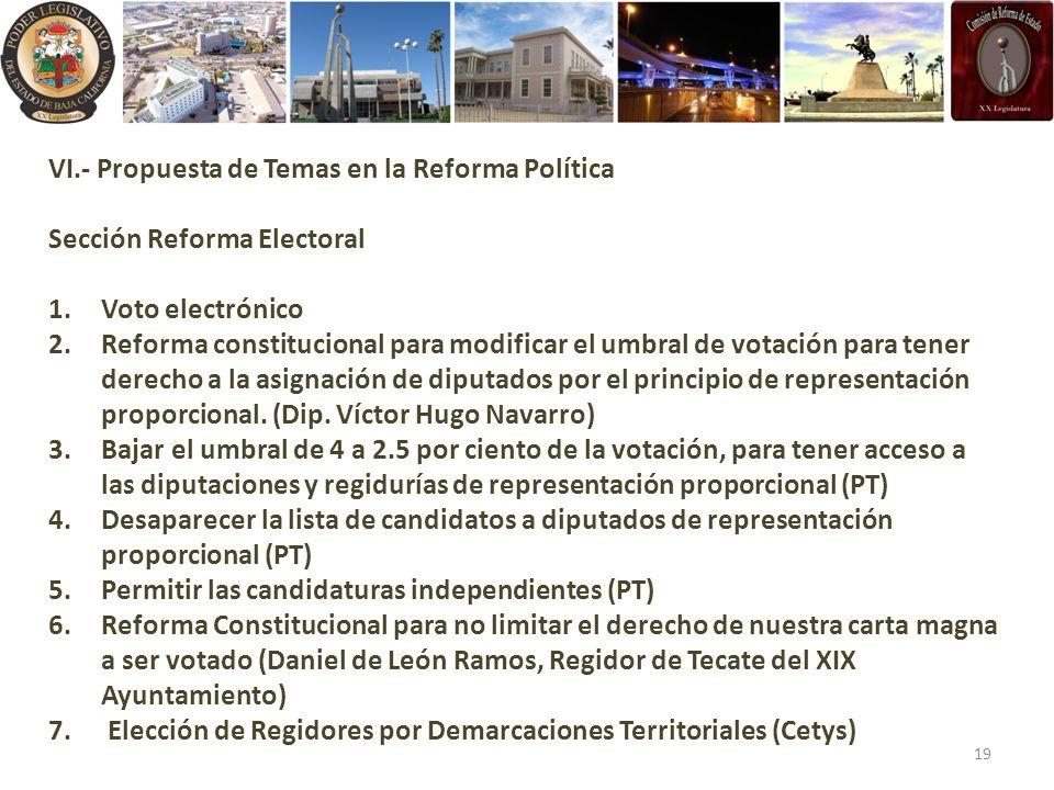VI.- Propuesta de Temas en la Reforma Política Sección Reforma Electoral 1.Voto electrónico 2.Reforma constitucional para modificar el umbral de votación para tener derecho a la asignación de diputados por el principio de representación proporcional.