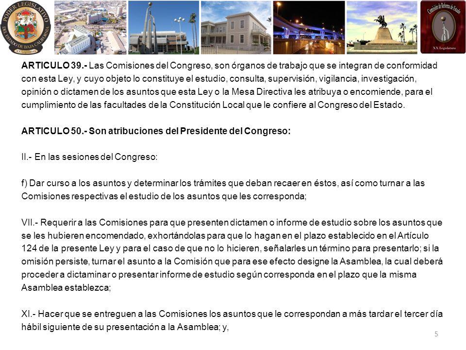 ARTICULO 39.- Las Comisiones del Congreso, son órganos de trabajo que se integran de conformidad con esta Ley, y cuyo objeto lo constituye el estudio,