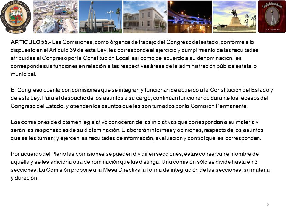 ARTICULO 55.- Las Comisiones, como órganos de trabajo del Congreso del estado, conforme a lo dispuesto en el Artículo 39 de esta Ley, les corresponde