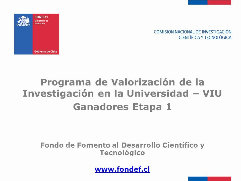 FONDEF-Fondo de Fomento Programa de Valorización de la Investigación en la Universidad – VIU Ganadores Etapa 1 Fondo de Fomento al Desarrollo Científi